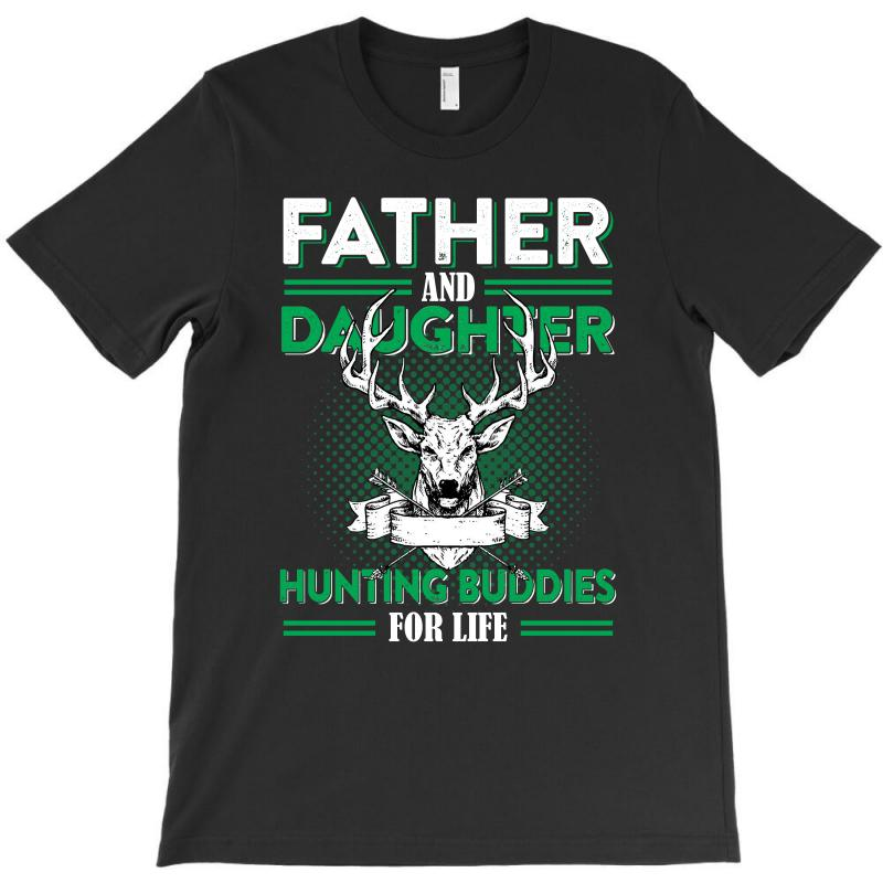 1d4d88fa Custom Dad And Daughter Hunting Buddy For Life T Shirt T-shirt By ...