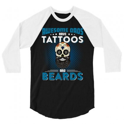 Awesome Dads Have Tattoos And Beards T Shirt 3/4 Sleeve Shirt Designed By Hung