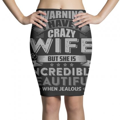 Warning I Have The Crazy Wife In The World T  Shirt Pencil Skirts Designed By Hung