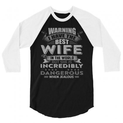 Warning I Have The Best Wife In The World T  Shirt 3/4 Sleeve Shirt Designed By Hung