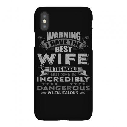 Warning I Have The Best Wife In The World T  Shirt Iphonex Case Designed By Hung
