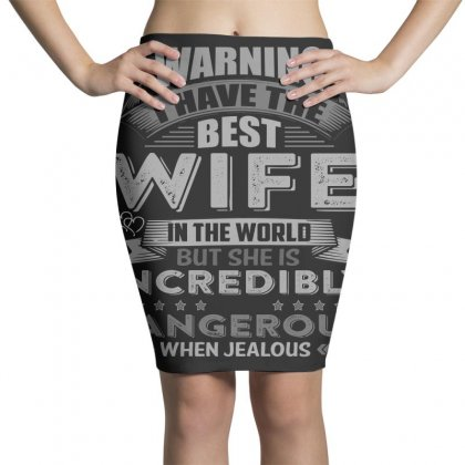 Warning I Have The Best Wife In The World T  Shirt Pencil Skirts Designed By Hung