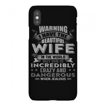 Warning I Have The Beautiful Wife In The World T Shirt Iphonex Case Designed By Hung