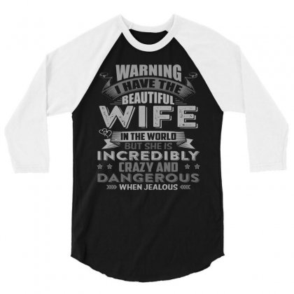 Warning I Have The Beautiful Wife In The World T Shirt 3/4 Sleeve Shirt Designed By Hung