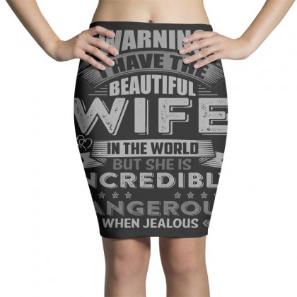 Warning I Have The Beautiful Wife In The World T  Shirt Pencil Skirts Designed By Hung