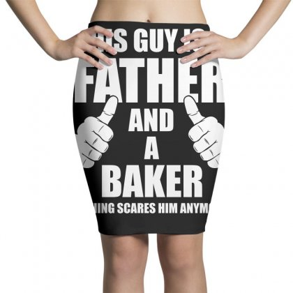 This Guy Is A Father And A Baker T Shirt Pencil Skirts Designed By Hung