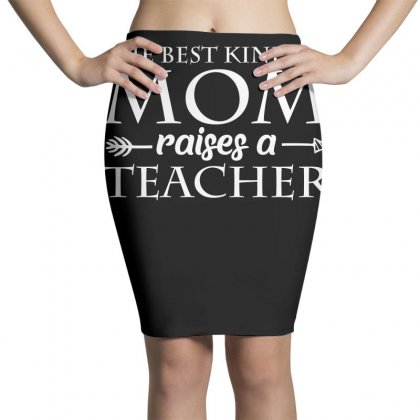 The Best Kind Of Mom Raises A Teacher T Shirt Pencil Skirts Designed By Hung