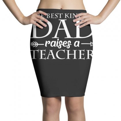 The Best Kind Of Dad Raised A Teacher T Shirt Pencil Skirts Designed By Hung