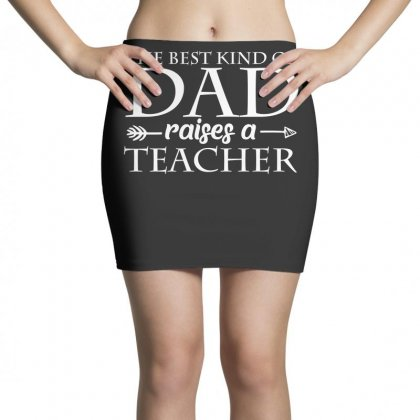 The Best Kind Of Dad Raised A Teacher T Shirt Mini Skirts Designed By Hung