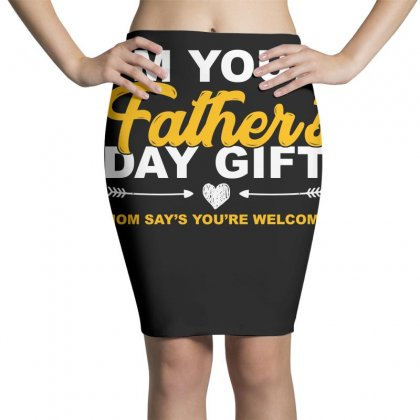 Im Your Fathers Day Gift T Shirt Pencil Skirts Designed By Hung