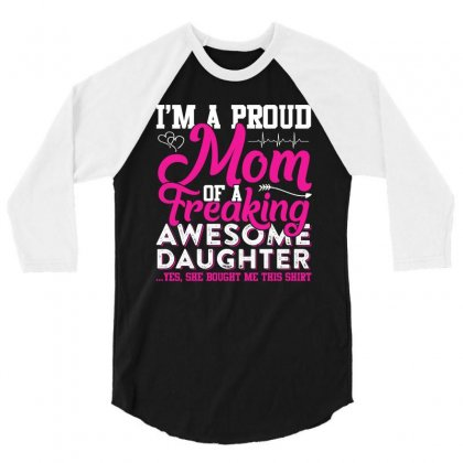 Im A Proud Mom Of Freaking Awesome Daughter T Shirt 3/4 Sleeve Shirt Designed By Hung