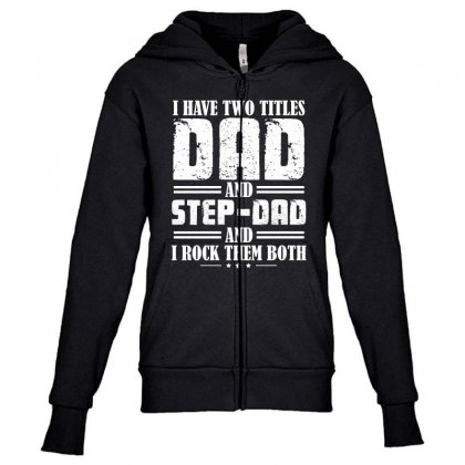 I Have Two Titles Dad And Step Dad T Shirt Youth Zipper Hoodie Designed By Hung