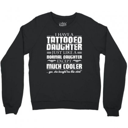 I Have Tattooed Daughter T Shirt Crewneck Sweatshirt Designed By Hung