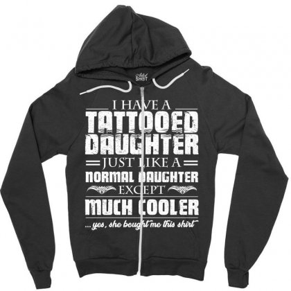 I Have Tattooed Daughter T Shirt Zipper Hoodie Designed By Hung