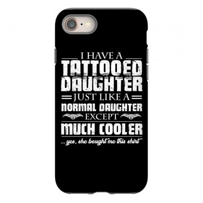 I Have Tattooed Daughter T Shirt Iphone 8 Case Designed By Hung