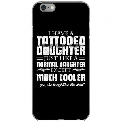 I Have Tattooed Daughter T Shirt Iphone 6/6s Case Designed By Hung