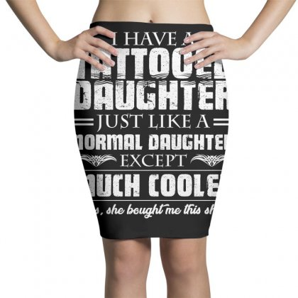 I Have Tattooed Daughter T Shirt Pencil Skirts Designed By Hung