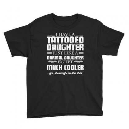 I Have Tattooed Daughter T Shirt Youth Tee Designed By Hung