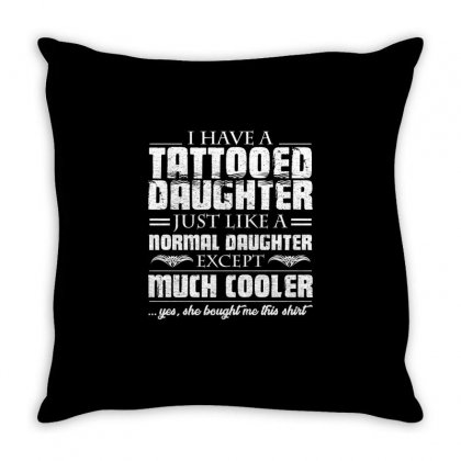 I Have Tattooed Daughter T Shirt Throw Pillow Designed By Hung