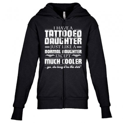 I Have Tattooed Daughter T Shirt Youth Zipper Hoodie Designed By Hung