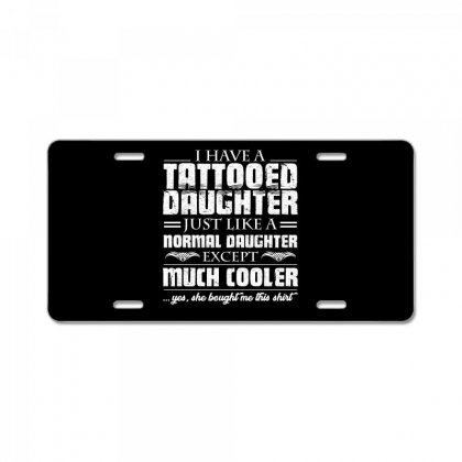 I Have Tattooed Daughter T Shirt License Plate Designed By Hung