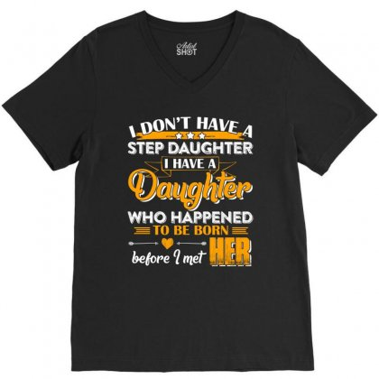 I Dont Have A Step Daughter T Shirt V-neck Tee Designed By Hung