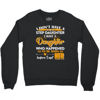 I Dont Have A Step Daughter T Shirt Crewneck Sweatshirt Designed By Hung