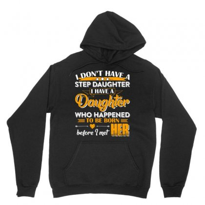 I Dont Have A Step Daughter T Shirt Unisex Hoodie Designed By Hung