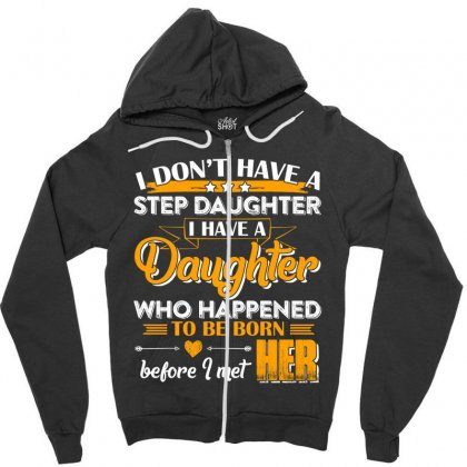 I Dont Have A Step Daughter T Shirt Zipper Hoodie Designed By Hung