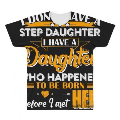 I Dont Have A Step Daughter T Shirt All Over Men's T-shirt Designed By Hung