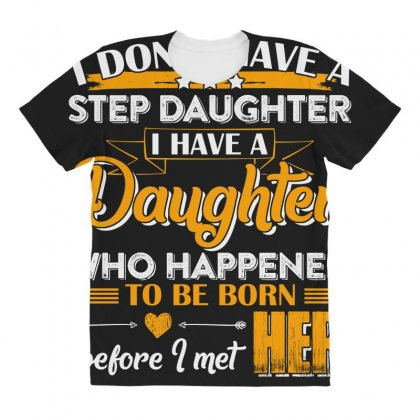 I Dont Have A Step Daughter T Shirt All Over Women's T-shirt Designed By Hung