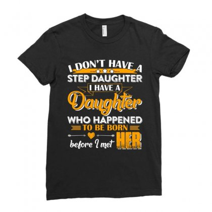 I Dont Have A Step Daughter T Shirt Ladies Fitted T-shirt Designed By Hung