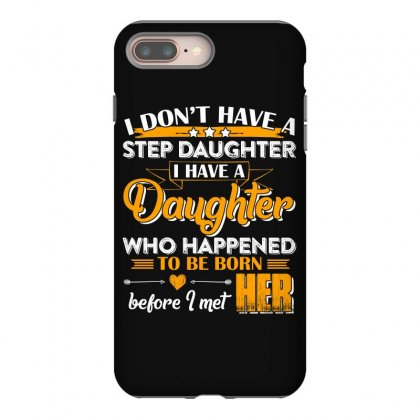 I Dont Have A Step Daughter T Shirt Iphone 8 Plus Case Designed By Hung