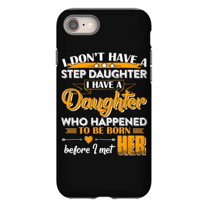 I Dont Have A Step Daughter T Shirt Iphone 8 Case Designed By Hung