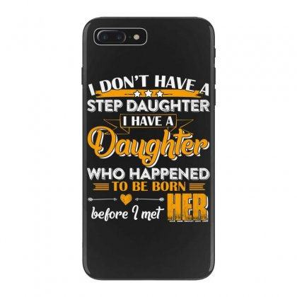 I Dont Have A Step Daughter T Shirt Iphone 7 Plus Case Designed By Hung