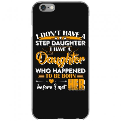 I Dont Have A Step Daughter T Shirt Iphone 6/6s Case Designed By Hung