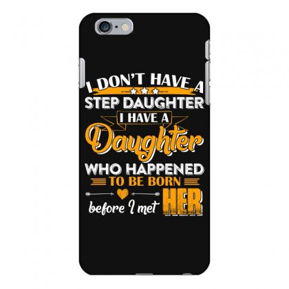 I Dont Have A Step Daughter T Shirt Iphone 6 Plus/6s Plus Case Designed By Hung