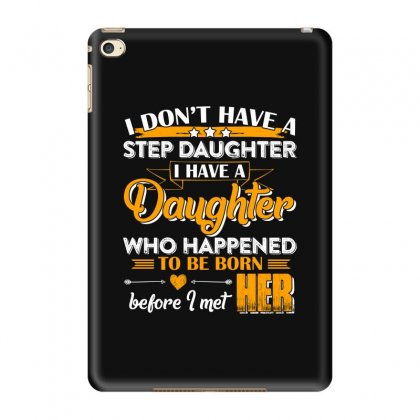 I Dont Have A Step Daughter T Shirt Ipad Mini 4 Case Designed By Hung