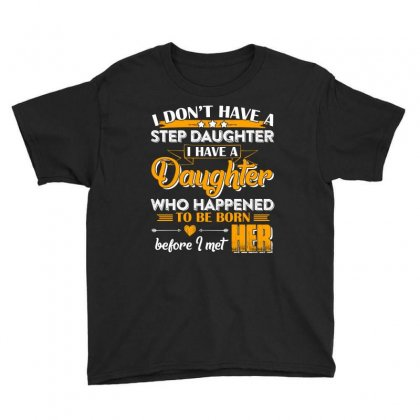 I Dont Have A Step Daughter T Shirt Youth Tee Designed By Hung