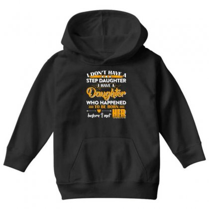 I Dont Have A Step Daughter T Shirt Youth Hoodie Designed By Hung