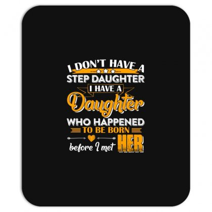 I Dont Have A Step Daughter T Shirt Mousepad Designed By Hung
