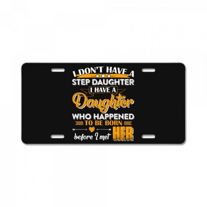 I Dont Have A Step Daughter T Shirt License Plate Designed By Hung