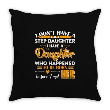 I Dont Have A Step Daughter T Shirt Throw Pillow Designed By Hung