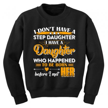 I Dont Have A Step Daughter T Shirt Youth Sweatshirt Designed By Hung