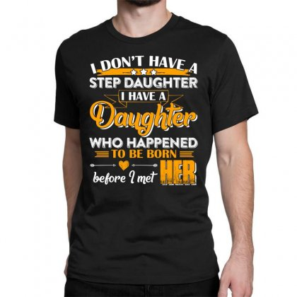 I Dont Have A Step Daughter T Shirt Classic T-shirt Designed By Hung