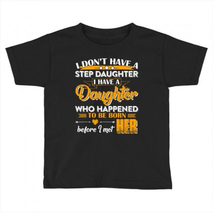I Dont Have A Step Daughter T Shirt Toddler T-shirt Designed By Hung