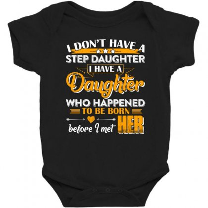 I Dont Have A Step Daughter T Shirt Baby Bodysuit Designed By Hung