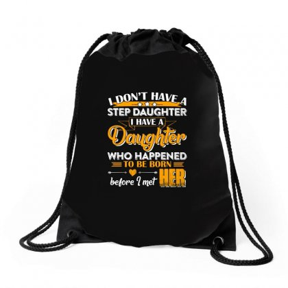 I Dont Have A Step Daughter T Shirt Drawstring Bags Designed By Hung