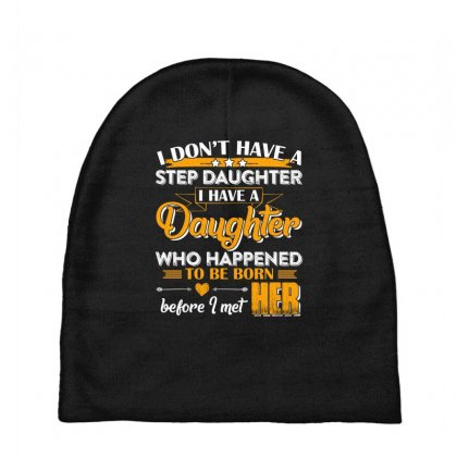 I Dont Have A Step Daughter T Shirt Baby Beanies Designed By Hung