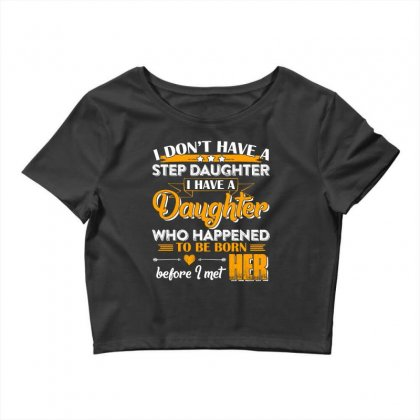 I Dont Have A Step Daughter T Shirt Crop Top Designed By Hung